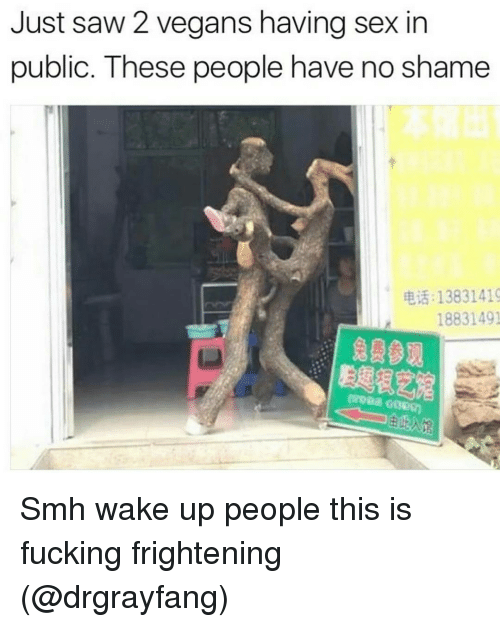 saw 2: Just saw 2 vegans having sex in  public. These people have no shame  13831419  18831491 Smh wake up people this is fucking frightening (@drgrayfang)