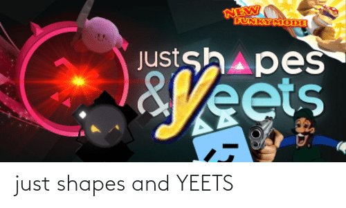 shapes: just shapes and YEETS
