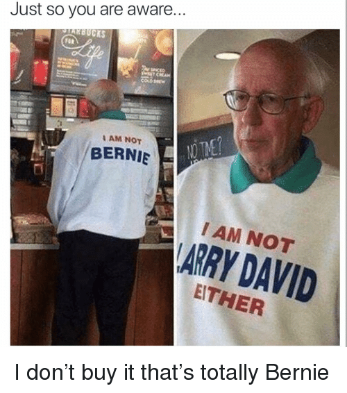 Ether, Funny, and Bernie: Just so you are aware  IANBUCKS  AM NOT  BERNIE  I AM NOT  ARRY DAVID  ETHER I don't buy it that's totally Bernie