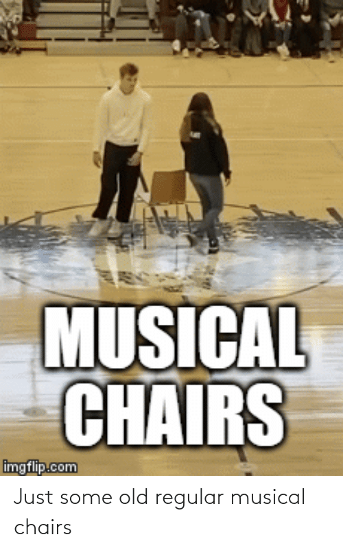 regular: Just some old regular musical chairs