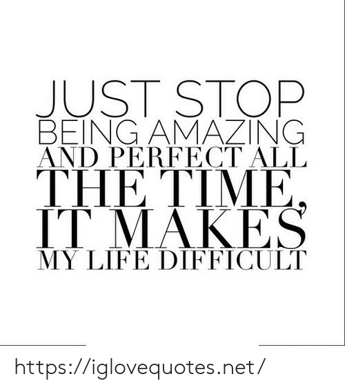 Life, Time, and Net: JUST STOP  THE TIME: |  AND PERFECT ALL  MY LIFE DIFFICULT https://iglovequotes.net/