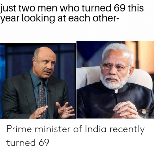 India, Dank Memes, and Looking: just two men who turned 69 this  year looking at each other-  are-allianc Prime minister of India recently turned 69