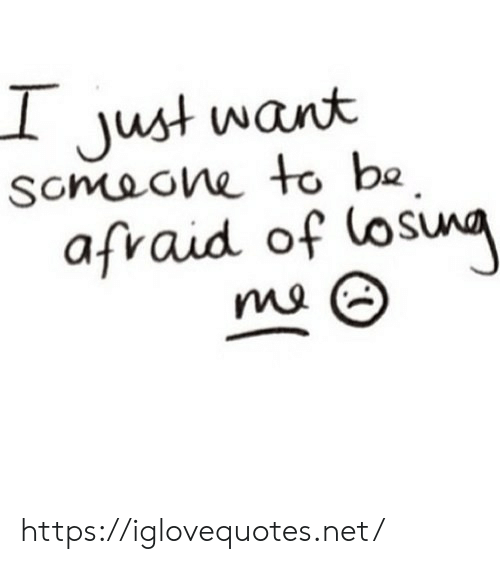 Net, Href, and Just: Just want  Scmaone to ba  afraid of losina https://iglovequotes.net/