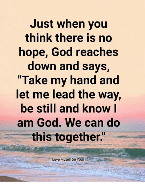 "Et Me: Just when you  think there is no  hope, God reaches  down and says,  Take my hand and  et me lead the Way,  be still and know l  am God. We can do  this together""  TLove Myself Do You?"