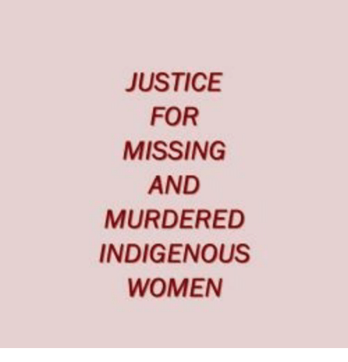 Justice, Women, and For: JUSTICE  FOR  MISSING  AND  MURDERED  INDIGENOUS  WOMEN