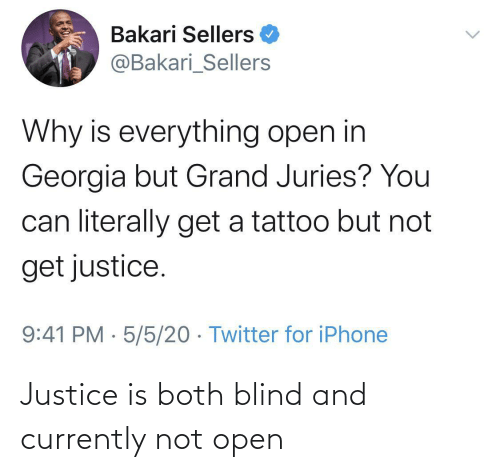 Both: Justice is both blind and currently not open
