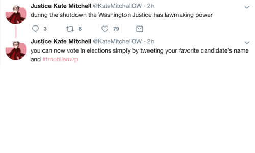 Justice, Power, and Washington: Justice Kate Mitchell @KateMitchellOW 2h  during the shutdown the Washington Justice has lawmaking power  3  8  79  Justice Kate Mitchell @KateMitchellOW -2h  you can now vote in elections simply by tweeting your favorite candidate's name  and