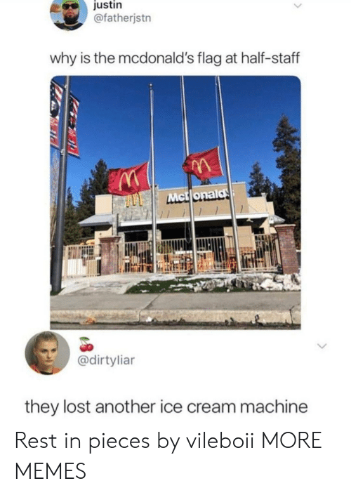 Dank, McDonalds, and Memes: justin  @fatherjstn  why is the mcdonald's flag at half-staff  IA  Mctlonald  @dirtyliar  they lost another ice cream machine Rest in pieces by vileboii MORE MEMES