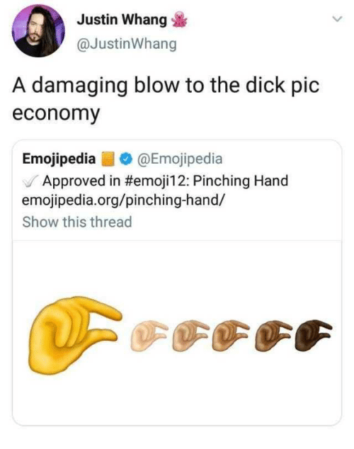 Dick, Approved, and Blow: Justin Whang  @JustinWhang  A damaging blow to the dick pic  economy  Emojipedia@Emojipedia  J Approved in #emojil 2: Pinching Hand  emojipedia.org/pinching-hand/  Show this thread