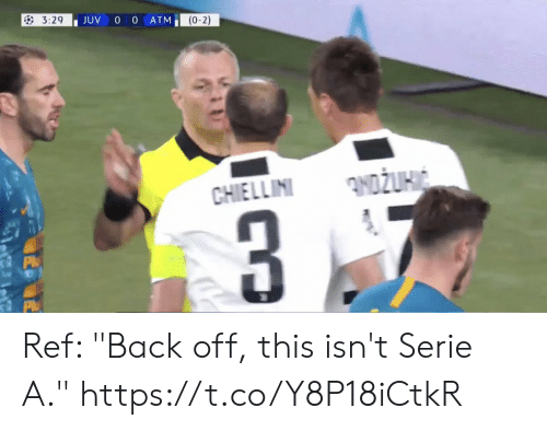 """Back Off: JUV 0 0 ATM  (0-2) Ref: """"Back off, this isn't Serie A."""" https://t.co/Y8P18iCtkR"""