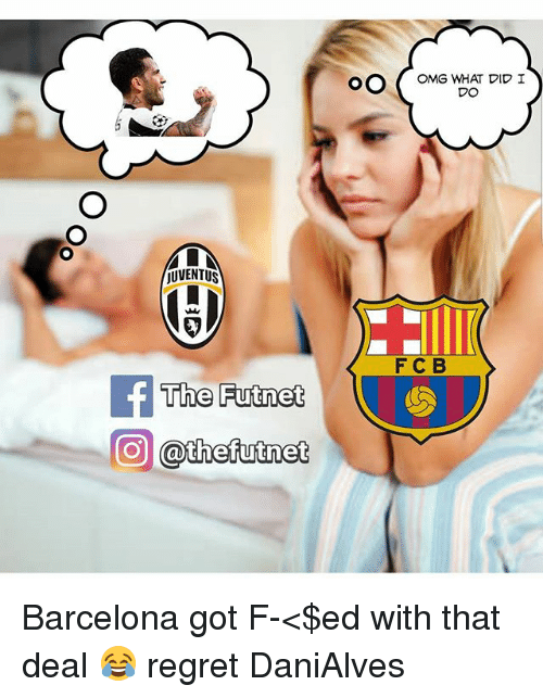 Barcelona, Memes, and Omg: JUVENTUS  f The Futnet  COO athefutnet  OO  OMG WHAT DID I  DO  F C B Barcelona got F-<$ed with that deal 😂 regret DaniAlves