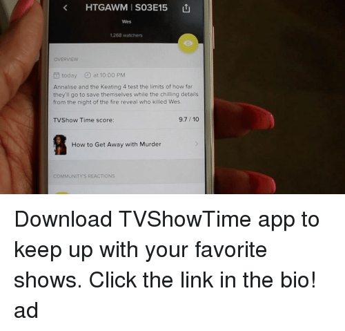 Memes, 🤖, and The Link: K HTGAWM ISO3E15  Wes  1.268 watchers  OVERVIEW  today at 10:00 PM  Annalise and the Keating 4 test the limits of how far  they'll go to save themselves while the chilling details  from the night of the fire reveal who killed Wes.  9.7 10  TVShow Time score:  How to Get Away with Murder  COMMUNITY'S REACTIONS Download TVShowTime app to keep up with your favorite shows. Click the link in the bio! ad