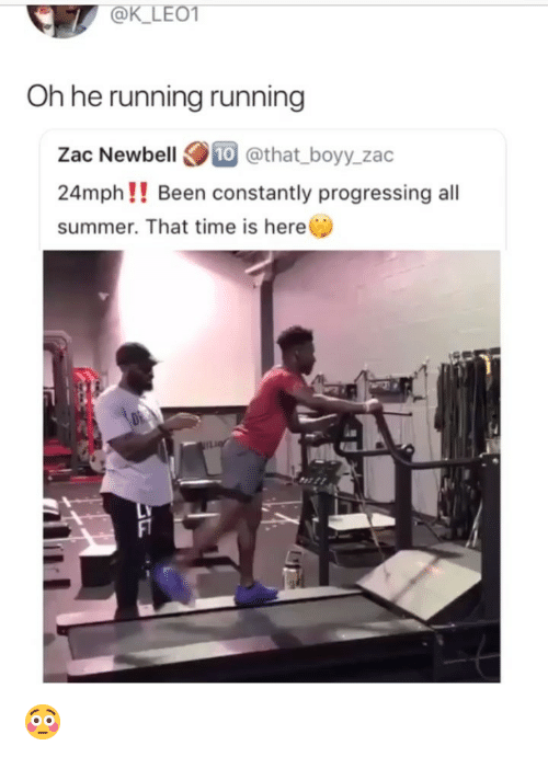Summer, Time, and Girl Memes: @K LEO1  Oh he running running  Zac Newbell 10 @that_boyy_zac  24mph!! Been constantly progressing all  summer. That time is here 😳