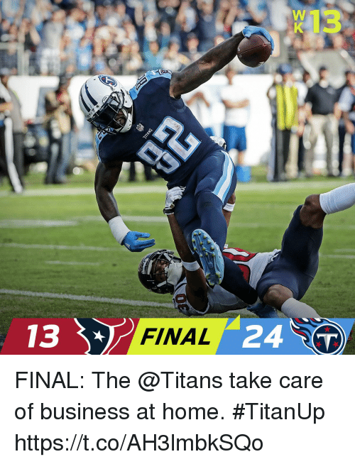 Memes, Business, and Home: K13  13 FINAL 24 T FINAL: The @Titans take care of business at home. #TitanUp https://t.co/AH3lmbkSQo