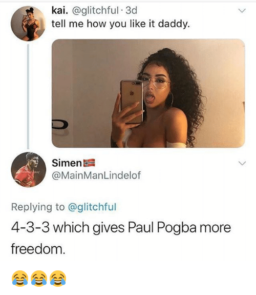Memes, Freedom, and 🤖: kai. @glitchful 3d  tell me how you like it daddy.  Simen  @MainManLindelof  Replying to @glitchful  4-3-3 which gives Paul Pogba more  freedom. 😂😂😂