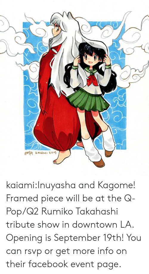Facebook, Pop, and Target: KAIAMI Zzois kaiami:Inuyasha and Kagome! Framed piece will be at the Q-Pop/Q2 Rumiko Takahashi tribute show in downtown LA. Opening is September 19th! You can rsvp or get more info on their facebook event page.