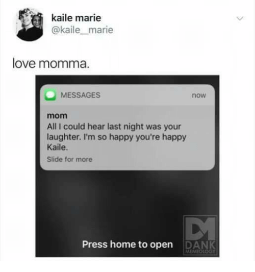 Dank, Love, and Happy: kaile marie  @kaile marie  love momma  MESSAGES  now  mom  All I could hear last night was your  laughter. I'm so happy you're happy  Kaile  Slide for more  Press home to open  DANK