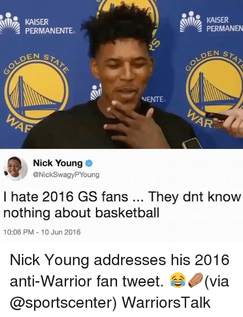 Basketball, Golden State Warriors, and Nick Young: KAISER  PERMANENTE  KAISER  PERMANEN  EN ST  DEN  NENTE  AR  Nick Young  @NickSwagyPYoung  I hate 2016 GS fans They dnt knovw  nothing about basketball  10:06 PM- 10 Jun 2016 Nick Young addresses his 2016 anti-Warrior fan tweet. 😂⚰️(via @sportscenter) WarriorsTalk