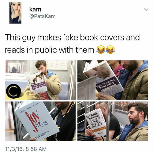 Fake, Book, and Covers: kam  @PatsKam  This guy makes fake book covers a  reads in public with them  nd  11/3/16, 8:58 AM