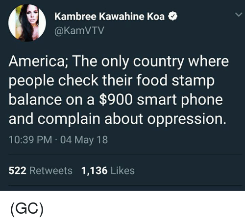 America, Food, and Memes: Kambree Kawahine Koa  @KamVTV  America; The only country where  people check their food stamp  balance on a $900 smart phone  and complain about oppression  10:39 PM 04 May 18  522 Retweets 1,136 Likes (GC)