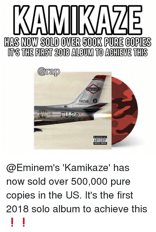 Memes, Rap, and 🤖: KAMIKAZE  HAS NOW SOLD OVER 500K PURE COPIES  UT'S THE FIRST 2018 ALBUM TO ACHIEVE THIS  @rap  KAMIKAZ3  TİKCUS  DARRKTAI  DVISORY @Eminem's 'Kamikaze' has now sold over 500,000 pure copies in the US. It's the first 2018 solo album to achieve this❗️❗️