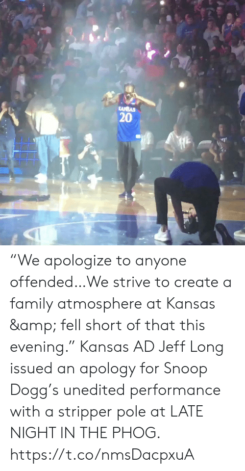 "Family, Memes, and Snoop: KANBAS  20 ""We apologize to anyone offended…We strive to create a family atmosphere at Kansas & fell short of that this evening.""   Kansas AD Jeff Long issued an apology for Snoop Dogg's unedited performance with a stripper pole at LATE NIGHT IN THE PHOG. https://t.co/nmsDacpxuA"