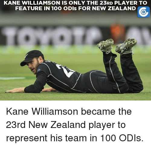 Kane Williamson: KANE WILLIAMSON IS ONLY THE 23RD PLAYER TO  FEATURE IN 100 ODIs FOR NEW ZEALAND Kane Williamson became the 23rd New Zealand player to represent his team in 100 ODIs.