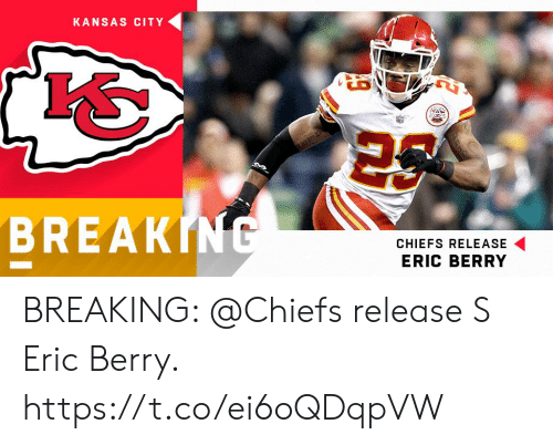 Memes, Chiefs, and 🤖: KANSAS CITY  BREAKIN  CHIEFS RELEASE  ERIC BERRY BREAKING: @Chiefs release S Eric Berry. https://t.co/ei6oQDqpVW