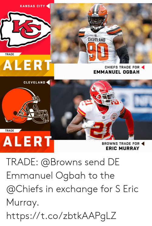 Memes, Browns, and Chiefs: KANSAS CITY  CLEVELAND  TRADE  ALERT  CHIEFS TRADE FOR  EMMANUEL OGBAH   CLEVELAND  er  TRADE  ALERT  BROWNS TRADE FOR  ERIC MURRAY TRADE: @Browns send DE Emmanuel Ogbah to the @Chiefs in exchange for S Eric Murray. https://t.co/zbtkAAPgLZ