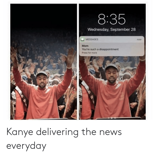 Kanye: Kanye delivering the news everyday