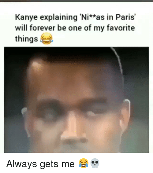 Favorite Things: Kanye explaining 'Ni*as in Paris'  will forever be one of my favorite  things Always gets me 😂💀