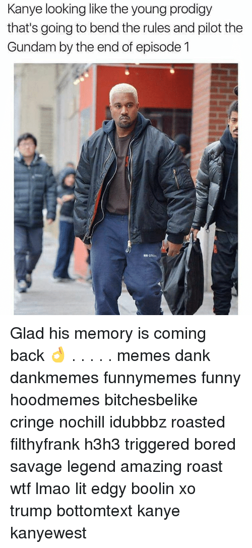 Bored, Dank, and Funny: Kanye looking like the young prodigy  that's going to bend the rules and pilot the  Gundam by the end of episode 1 Glad his memory is coming back 👌 . . . . . memes dank dankmemes funnymemes funny hoodmemes bitchesbelike cringe nochill idubbbz roasted filthyfrank h3h3 triggered bored savage legend amazing roast wtf lmao lit edgy boolin xo trump bottomtext kanye kanyewest