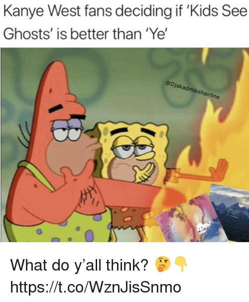 Kanye, Kanye West, and Kids: Kanye West fans deciding if 'Kids See  Ghosts' is better than 'Ye'  @Djakadmi  ksh  airline What do y'all think? 🤔👇 https://t.co/WznJisSnmo