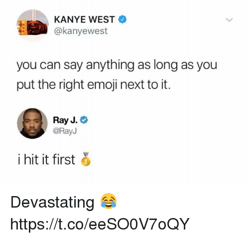 Emoji, Funny, and Kanye: KANYE WEST  @kanyewest  you can say anything as long as you  put the right emoji next to it.  Ray J.  @RayJ  i hit it first a Devastating 😂 https://t.co/eeSO0V7oQY