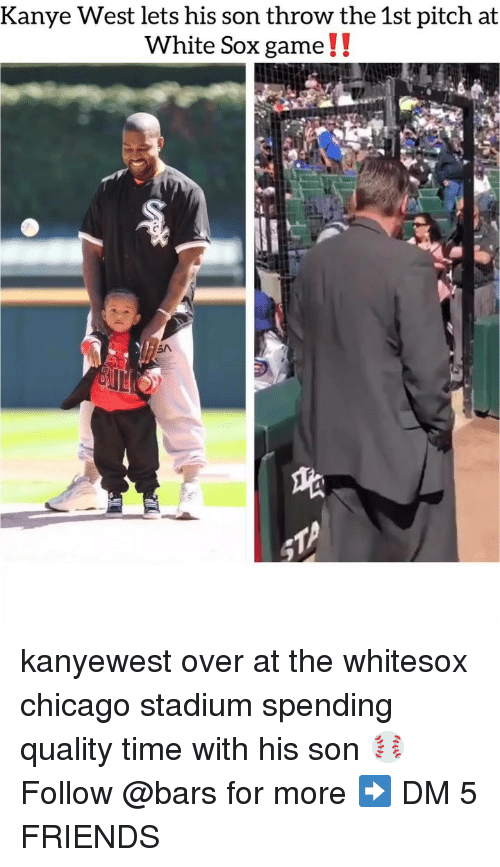 Chicago, Friends, and Kanye: Kanye West lets his son throw the 1st pitch at  White Sox game!.  SA kanyewest over at the whitesox chicago stadium spending quality time with his son ⚾️ Follow @bars for more ➡️ DM 5 FRIENDS