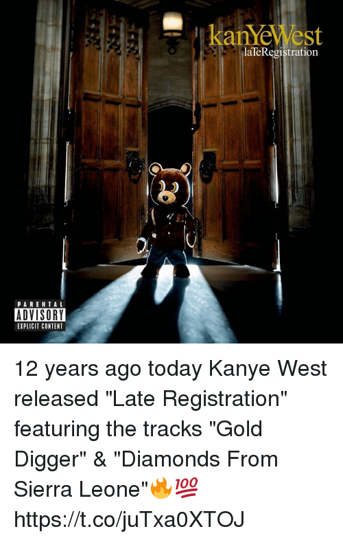 """Gold Digger, Kanye, and Memes: kanYeWest  laTeRegistration  PARENTAL  ADVISORY  EXPLICIT CONTENT 12 years ago today Kanye West released """"Late Registration"""" featuring the tracks """"Gold Digger"""" & """"Diamonds From Sierra Leone""""🔥💯 https://t.co/juTxa0XTOJ"""