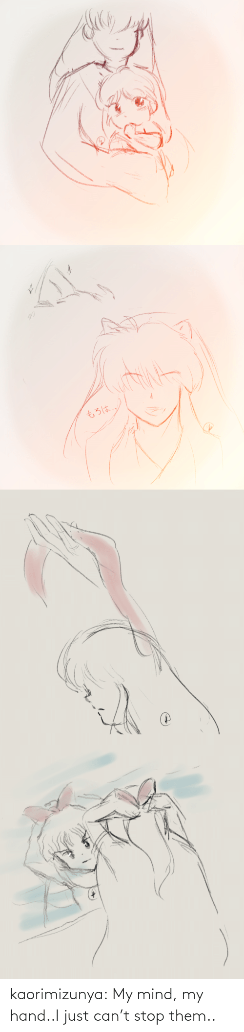 Cant: kaorimizunya: My mind, my hand..I just can't stop them..