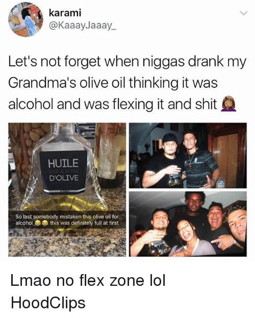 forgeted: karami  @KaaayJaaay_  Let's not forget when niggas drank my  Grandma's olive oil thinking it was  alcohol and was flexing it and shit  HUILE  DOLIVE  So last somebody mistaken this olive oil for  alcohol  this was definitely full at first Lmao no flex zone lol HoodClips