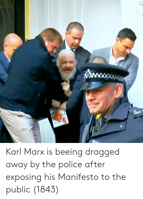 Police, Karl Marx, and The Police: Karl Marx is beeing dragged away by the police after exposing his Manifesto to the public (1843)
