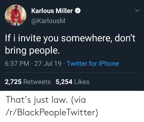 Blackpeopletwitter, Iphone, and Twitter: Karlous Miller  @KarlousM  If i invite you somewhere, don't  bring people  6:37 PM 27 Jul 19 Twitter for iPhone  2,725 Retweets 5,254 Likes That's just law. (via /r/BlackPeopleTwitter)