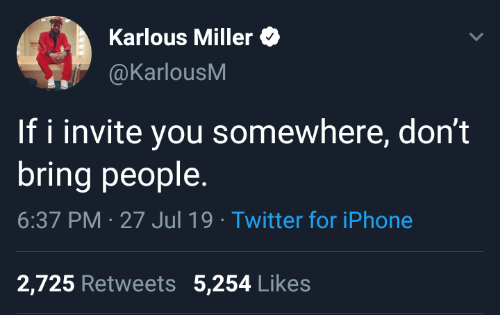 iphone 2: Karlous Miller  @KarlousM  If i invite you somewhere, don't  bring people  6:37 PM 27 Jul 19 Twitter for iPhone  2,725 Retweets 5,254 Likes
