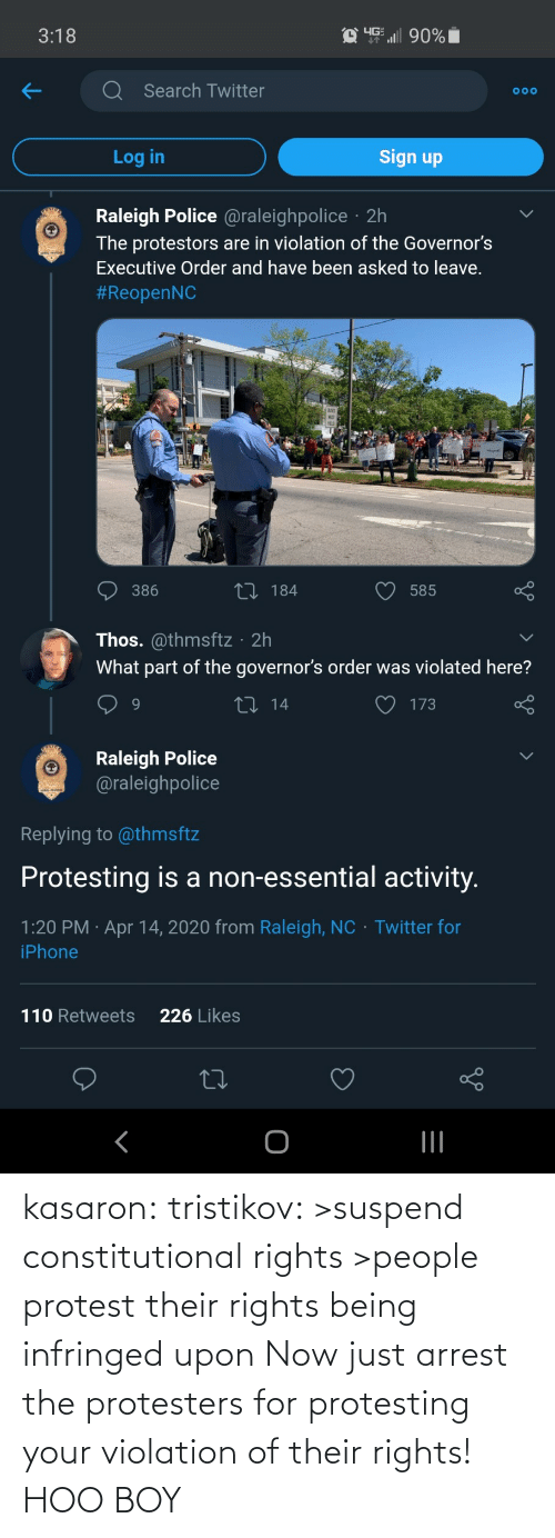 Violation: kasaron:  tristikov:  >suspend constitutional rights >people protest their rights being infringed upon Now just arrest the protesters for protesting your violation of their rights!  HOO BOY
