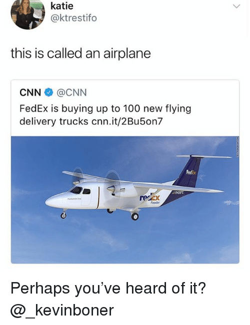 Anaconda, cnn.com, and Funny: katie  @ktrestifo  this is called an airplane  CNN@CNN  FedEx is buying up to 100 new flying  delivery trucks cnn.it/2Bu5on7  Fedix  reicx  Feeder Perhaps you've heard of it? @_kevinboner