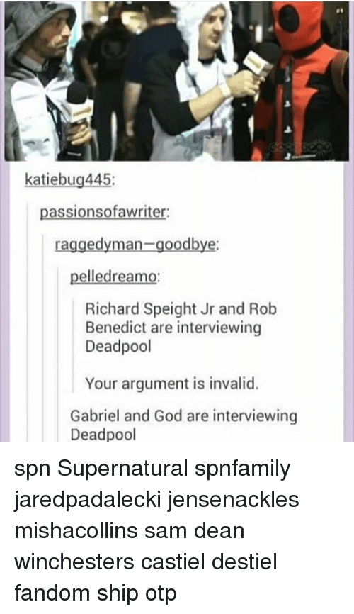 God, Memes, and Deadpool: katiebug445  passionsofawriter:  raggedyman-goodbye  pelledreamo  Richard Speight Jr and Rob  Benedict are interviewing  Deadpool  Your argument is invalid.  Gabriel and God are interviewing  Deadpool spn Supernatural spnfamily jaredpadalecki jensenackles mishacollins sam dean winchesters castiel destiel fandom ship otp