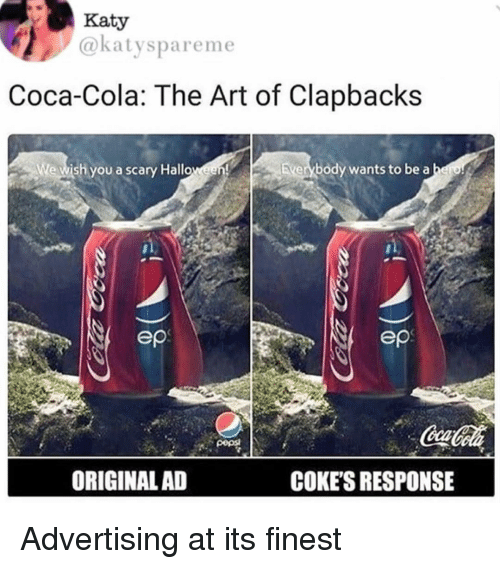 Coca-Cola, Halloween, and Memes: Katy  @katyspareme  Coca-Cola: The Art of Clapbacks  Wewish you a scary Halloween  Everybody wants to be a  ep  ep  ORIGINAL AD  COKE'S RESPONSE Advertising at its finest