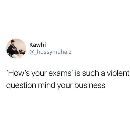 Business, Violent, and Mind: Kawhi  @hussymuhaiz  How's your exams' is such a violent  question mind your business