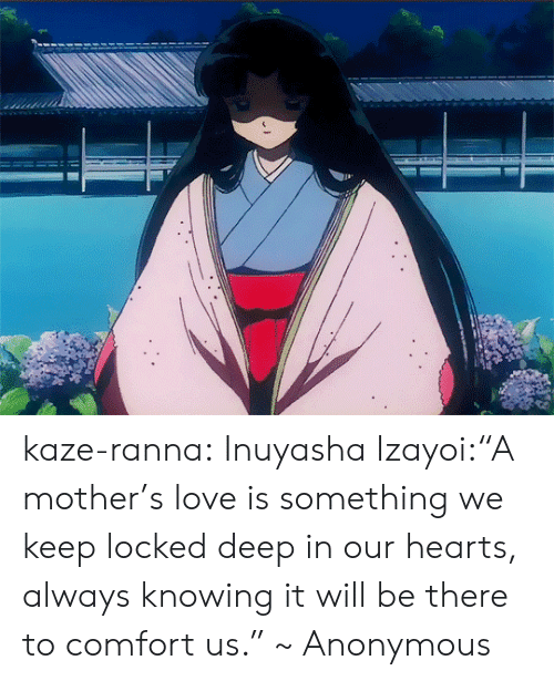 """Love, Target, and Tumblr: kaze-ranna:  Inuyasha  Izayoi:""""A mother's love is something we keep locked deep in our hearts, always knowing it will be there to comfort us."""" ~ Anonymous"""