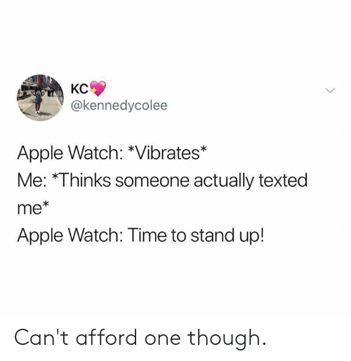 Apple, Apple Watch, and Dank: KC  @kennedycolee  Apple Watch: *Vibrates*  Me: Thinks someone actually texted  me*  Apple Watch: Time to stand up! Can't afford one though.