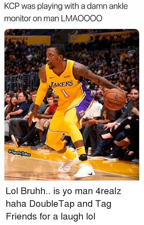 Friends, Lol, and Sports: KCP was playing with a damn ankle  monitor on man LMAOOOO  AKERS  @S  Sports Jokes Lol Bruhh.. is yo man 4realz haha DoubleTap and Tag Friends for a laugh lol