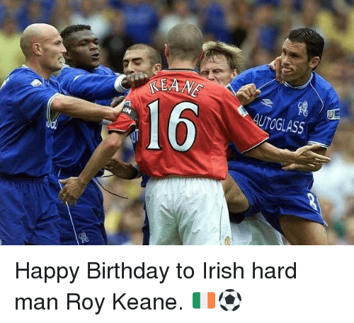 Birthday, Irish, and Memes: KEANE  16  UTOGLASS Happy Birthday to Irish hard man Roy Keane. 🇮🇪⚽️